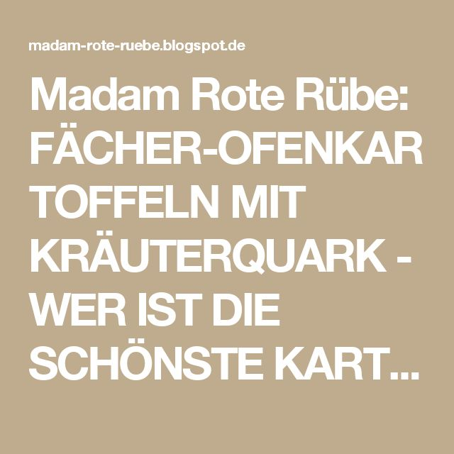 Madam Rote Rübe: FÄCHER-OFENKARTOFFELN MIT KRÄUTERQUARK - WER IST DIE SCHÖNSTE KARTOFFEL IM GANZEN LAND?