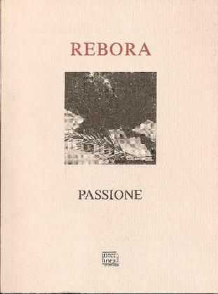 REBORA Clemente, Passione di Clemente Maria Rebora. Novara - Stresa, Interlinea - Sodalitas, (Passio), 1993.