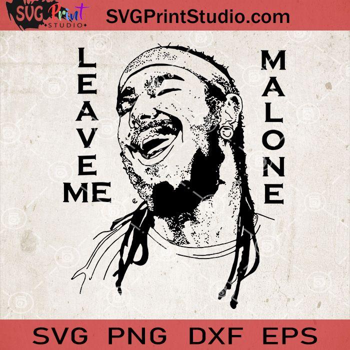 Leave Me Malone Svg Post Malone Svg Rapper Svg Music Lover Svg Print Studio In 2020 Valentines Svg Svg Screen Printing