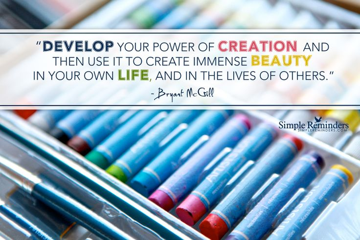 Develop your power of creation and then use it to create immense beauty in your own life, and in the lives of others. ~Bryant McGill  http://NewHopeforAging.com
