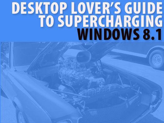 The desktop lover's guide to supercharging Windows 8.1 - http://www.infoworld.com/