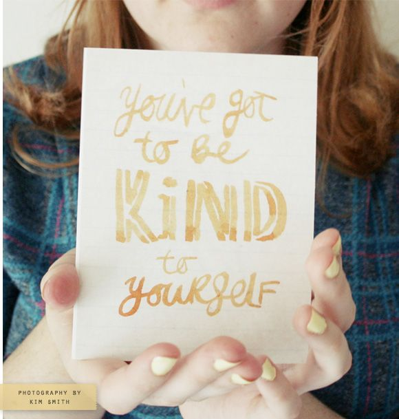 you've got to be kind to yourself!