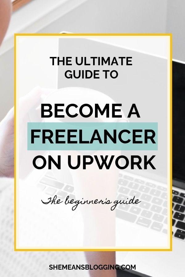 Work As A Freelancer On Upwork A Beginner S Freelance Guide Upwork Freelance Writing Writing Jobs