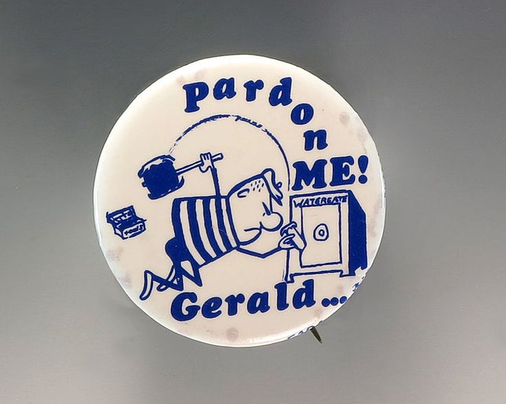 """One of a variety of anti-Ford buttons generated during the 1976 presidential election: it reads """"Gerald…Pardon me!"""" and depicts a thief cracking a safe labeled """"Watergate""""."""