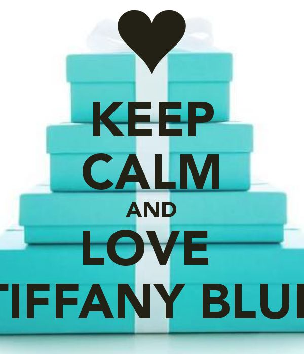 KEEP CALM AND LOVE TIFFANY BLUE - KEEP CALM AND CARRY ON Image Generator - brought to you by the Ministry of Information