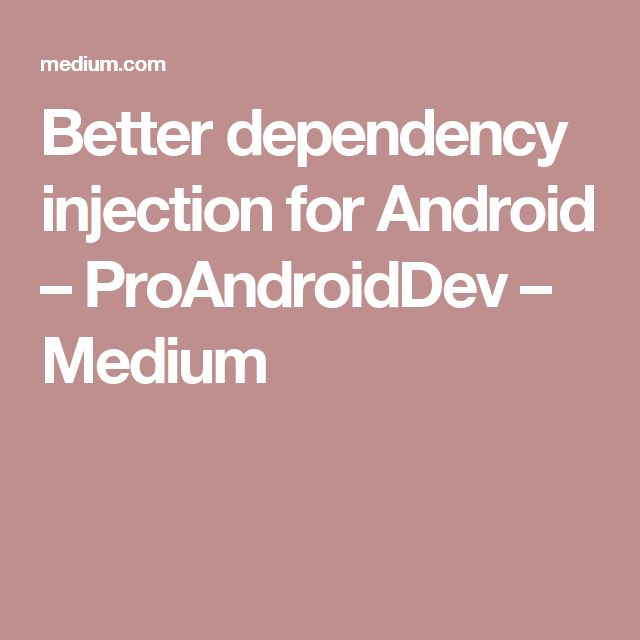 Better dependency injection for Android – ProAndroidDev – Medium