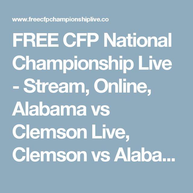 FREE CFP National Championship Live - Stream, Online, Alabama vs Clemson Live, Clemson vs Alabama Live, CFP Final Live, Bowls