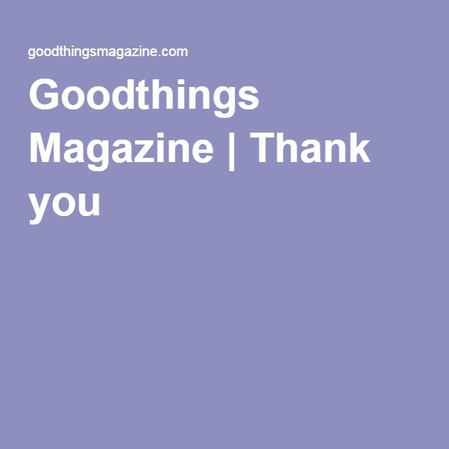 Goodthings Magazine | Thank you