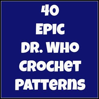 And She Games...: 40 epic DR. WHO crochet patterns... Star Trek & others, too!!! Awesome!!!! http://www.andshegames.com/search/label/crafty