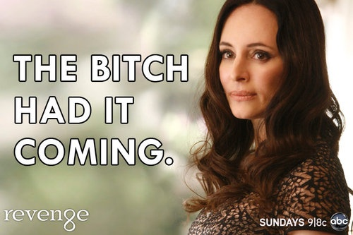 "Revenge Meme » Victoria Grayson""The Bitch had it coming."""
