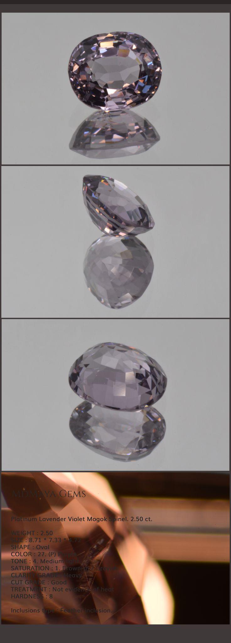Platinum Lavender Violet Mogok Spinel. 2.50 ct. WEIGHT : 2.50 SIZE : 8.71 * 7.33 * 4.72 SHAPE : Oval COLOR : 27. (P) Purple TONE : 4. Medium light SATURATION : 1. Brownish / Grayish CLARITY GRADE : He