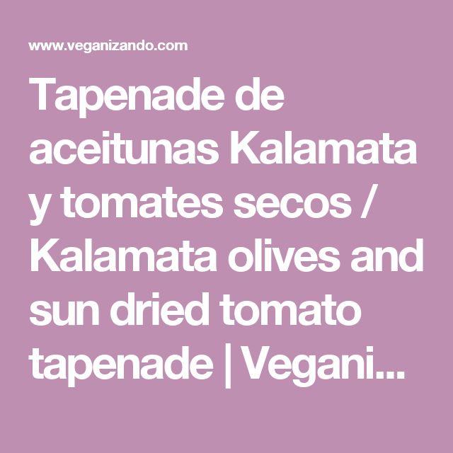 Tapenade de aceitunas Kalamata y tomates secos / Kalamata olives and sun dried tomato tapenade   Veganizando