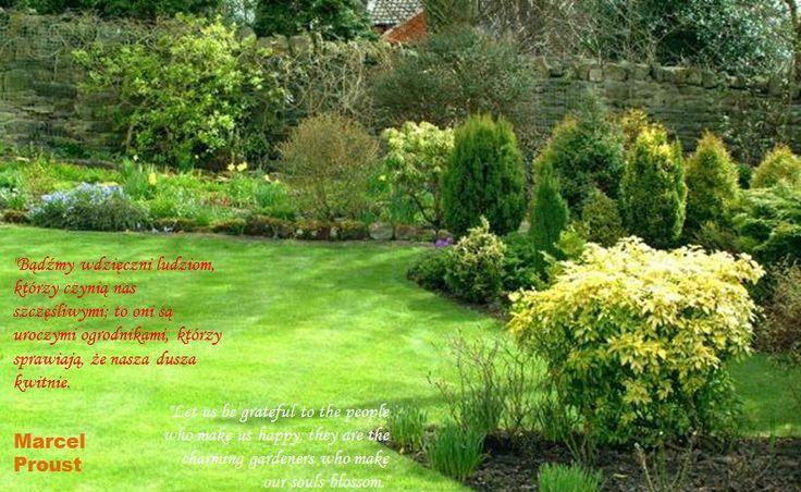 """""""Bądźmy wdzięczni ludziom, którzy czynią nas szczęśliwymi; to oni są uroczymi ogrodnikami, którzy sprawiają, że nasza dusza kwitnie.""""   """"Let us be grateful to the people who make us happy; they are the charming gardeners who make our souls blossom.""""   Marcel Proust"""