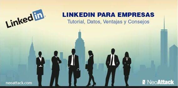 Linkedin para empresas: Tutorial, datos, ventajas y consejos