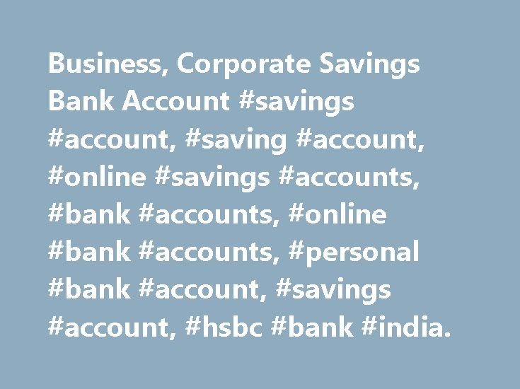 Business, Corporate Savings Bank Account #savings #account, #saving #account, #online #savings #accounts, #bank #accounts, #online #bank #accounts, #personal #bank #account, #savings #account, #hsbc #bank #india. http://wichita.remmont.com/business-corporate-savings-bank-account-savings-account-saving-account-online-savings-accounts-bank-accounts-online-bank-accounts-personal-bank-account-savings-account-hsbc/  # Savings Account Important Information New HSBC Savings / Current Accounts shall…