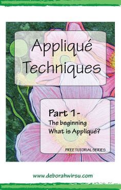 All about applique-part 1 - the beginning - what is applique - Deborah Wirsu. Part of the Appliqué Techniques series of machine appliqué tutorials.