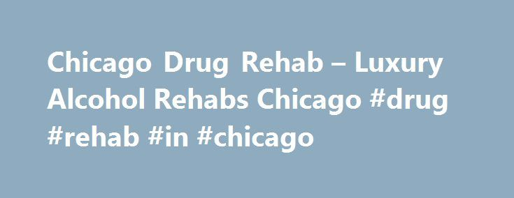 Chicago Drug Rehab – Luxury Alcohol Rehabs Chicago #drug #rehab #in #chicago http://san-jose.remmont.com/chicago-drug-rehab-luxury-alcohol-rehabs-chicago-drug-rehab-in-chicago/  # Chicago Inpatient Drug and Alcohol Rehab Centers Rehabs.com Has Been Featured In: 30, 60, 90-Day Inpatient Vs. Outpatient Rehabilitation in Chicago, Illinois Getting clean from Demerol, Acamprosate, alcohol or other addictive substances you or your loved one is addicted to takes an specifically-tailored treatment…