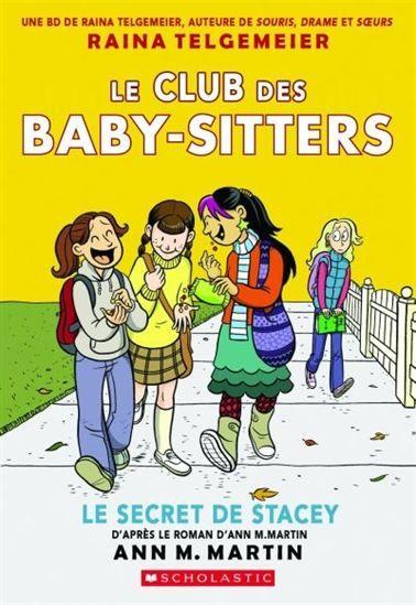 Le club des baby-sitters. 2, Le secret de Stacey / Raina TELGEMEIER - Pauvre Stacey. Elle vient de déménager dans une nouvelle ville, son diabète lui cause des soucis, son travail de gardienne lui donne du fil à retordre et ses parents ne font rien pour l'aider.  Heureusement pour elle, ses trois amies Kristy, Claudia et Mary Ann sont à ses côtés. Ensemble, elles sont prêtes à relever tous les défis même quand il s'agit d'affronter une agence de baby-sitter rivale.