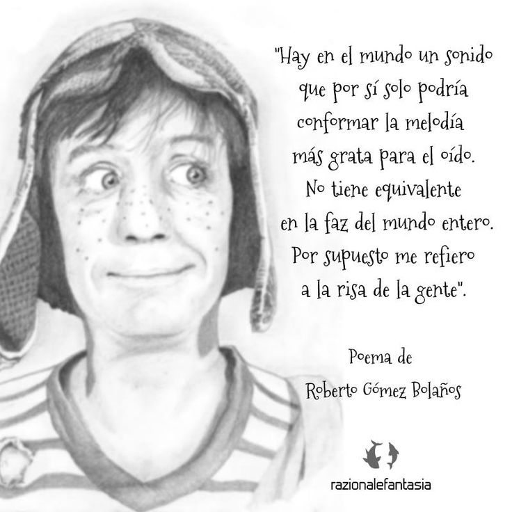 """""""Hay en el mundo un sonido que por sí solo podría conformar la melodía más grata para el oído. No tiene equivalente en la faz del mundo entero. Por supuesto me refiero a la risa de la gente"""". Poema de Roberto Gómez Bolaños #Chespirito #Mexico #frases"""