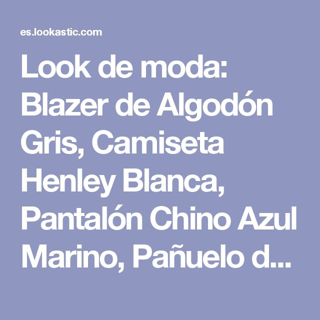 Look de moda: Blazer de Algodón Gris, Camiseta Henley Blanca, Pantalón Chino Azul Marino, Pañuelo de Bolsillo de Seda Celeste | Moda para Hombres