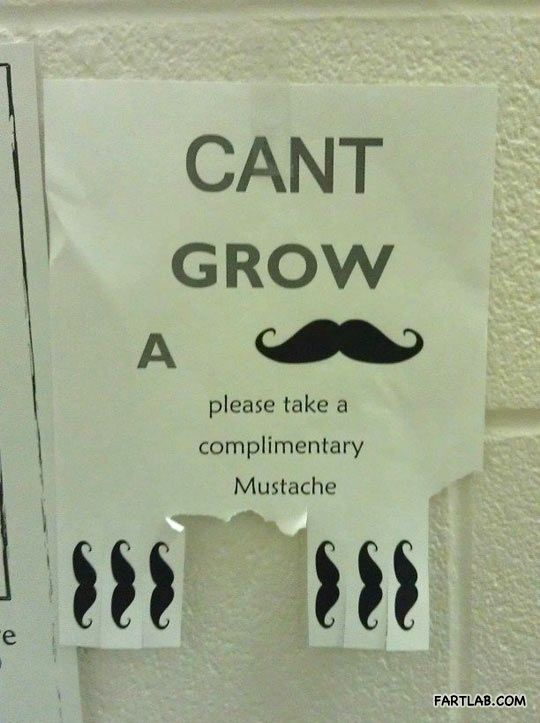 So you can't grow a mustache…