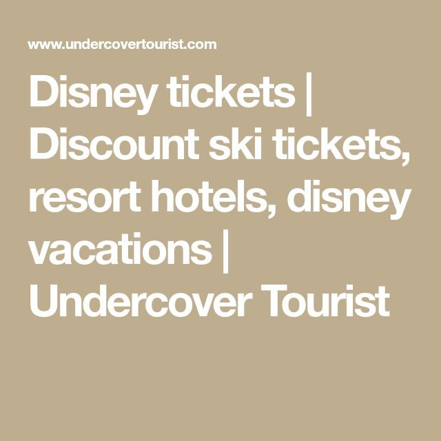 Disney tickets | Discount ski tickets, resort hotels, disney vacations | Undercover Tourist
