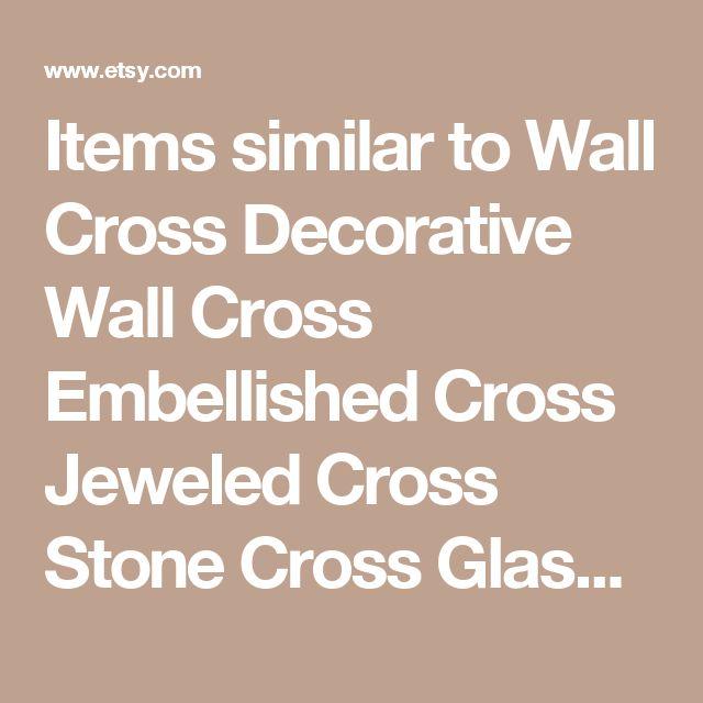 Items similar to Wall Cross Decorative Wall Cross Embellished Cross Jeweled Cross Stone Cross Glass Bead Cross on Etsy