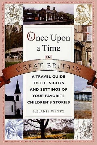 Once Upon a Time in Great Britain: A Travel Guide to the Sights and Settings of Your Favorite Children's Stories