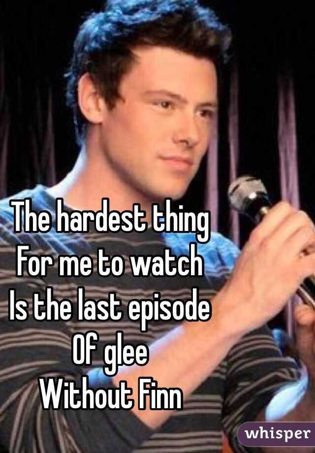 """The hardest thing  For me to watch  Is the last episode Of glee  Without Finn """