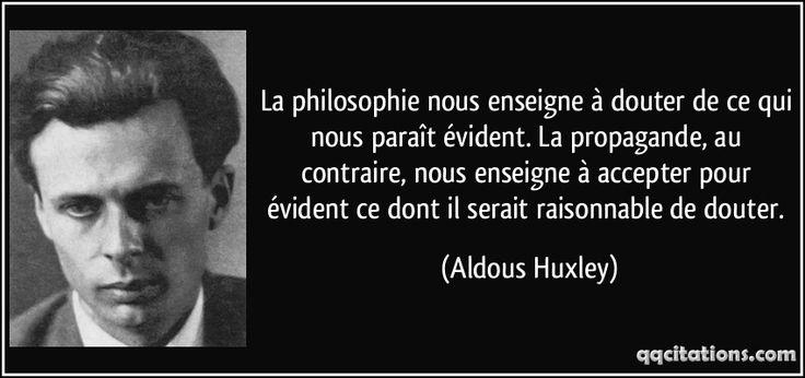 La philosophie nous enseigne à douter de ce qui nous paraît évident. La propagande, au contraire, nous enseigne à accepter pour évident ce dont il serait raisonnable de douter. (Aldous Huxley) #citations #AldousHuxley