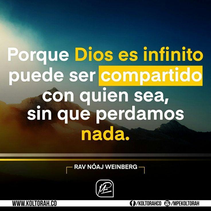 «Porque Dios es infinito puede ser compartido con quien sea, sin que perdamos nada». - Rav Nóaj Weinberg    Habla de Su amor y de lo que ha hecho por ti. ¡Feliz día!
