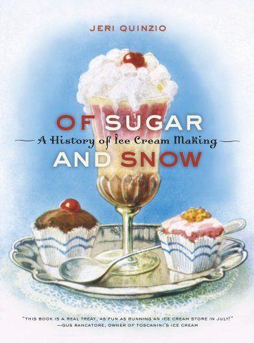 Of Sugar and Snow: A History of Ice Cream Making (California Studies in Food and Culture): Jeri Quinzio: 9780520265912: Amazon.com: Books