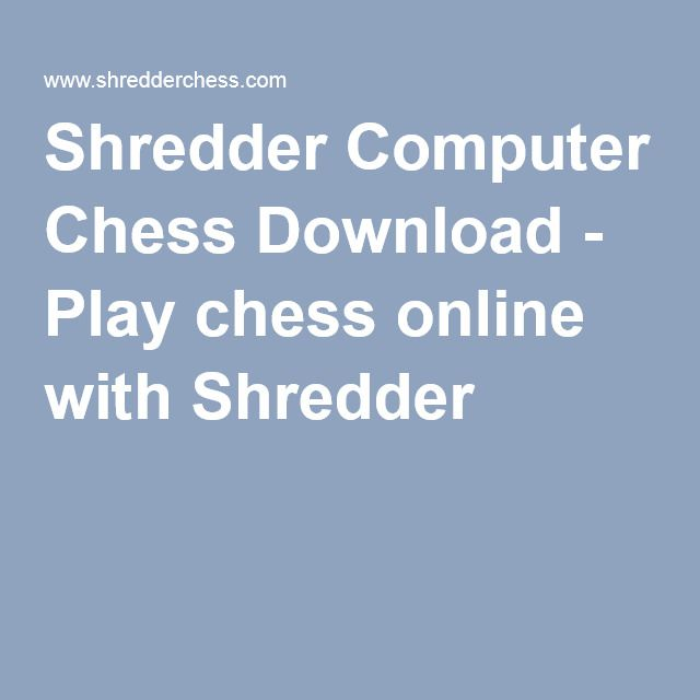 Shredder Computer Chess Download - Play chess online with Shredder