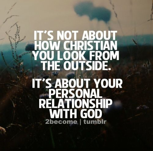 It's not about how christian you look from the outside. It's about your personal relationship with god.