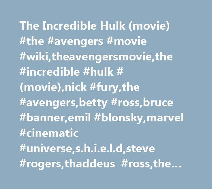 The Incredible Hulk (movie) #the #avengers #movie #wiki,theavengersmovie,the #incredible #hulk #(movie),nick #fury,the #avengers,betty #ross,bruce #banner,emil #blonsky,marvel #cinematic #universe,s.h.i.e.l.d,steve #rogers,thaddeus #ross,the #consultant http://eritrea.remmont.com/the-incredible-hulk-movie-the-avengers-movie-wikitheavengersmoviethe-incredible-hulk-movienick-furythe-avengersbetty-rossbruce-banneremil-blonskymarvel-cinematic-universes-h/  # The Incredible Hulk (movie) Synopsis…