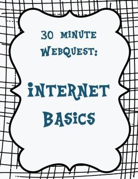 30 min webquest- internet basics: meaningful work for the early finishers. computer lab assignments