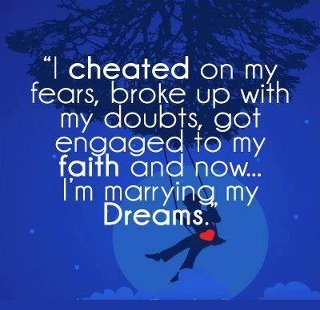 cheated on my fears...luv it! #WordsofWisdom: Sayings, Life, Inspiration, Dreams, Quotes, Thought, Cheated On