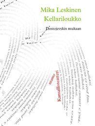Mika Leskinen: Kellariloukko. Dostojevskin mukaan