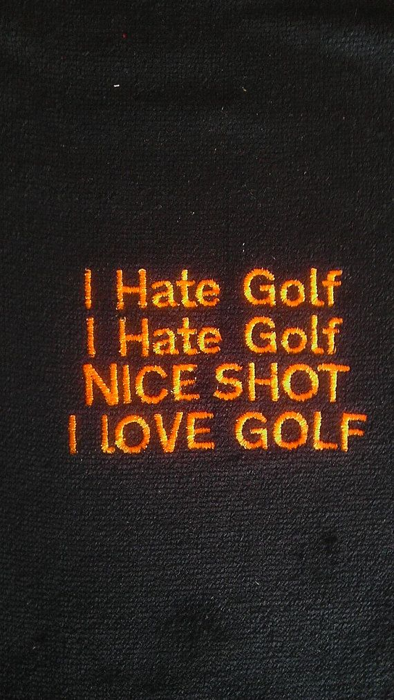 Humor Towel I hate golf nice shot I love golf Towel by CoGolfing, $12.50
