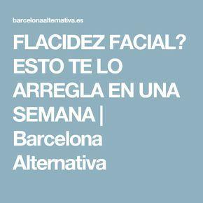 FLACIDEZ FACIAL? ESTO TE LO ARREGLA EN UNA SEMANA | Barcelona Alternativa