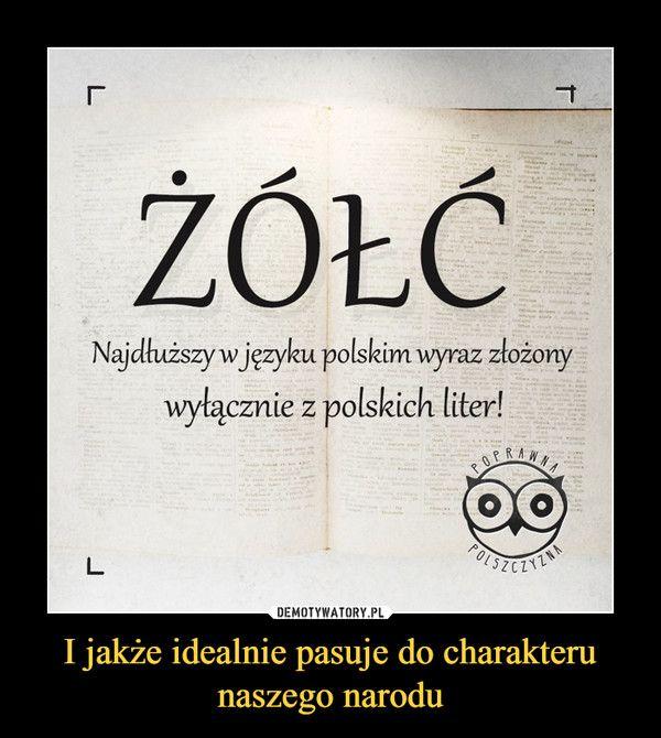I jakże idealnie pasuje do charakteru naszego narodu – ŻÓŁĆNajdłuższy w języku polskim wyraz złożony wyłącznie z polskich liter!
