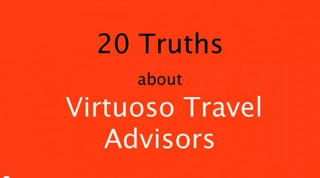 20 Truths About Virtuoso Travel Advisors. (English)