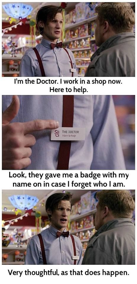 When I was the 11th Doctor for Halloween at work, I quoted this line to some fellow whovians who asked me for some assistance. I grabbed the wife by the hand and she grabbed her husbands and we ran to the section of the store they needed to find. They loved it, an they knew exactly what they were getting themselves into. :p