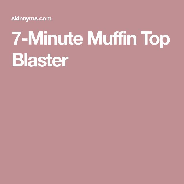 7-Minute Muffin Top Blaster