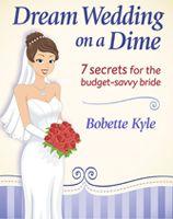 Dream Wedding on a Dime; 7 Secrets for the Budget-Savvy Bride ebook #MyOnlineWeddingHelp