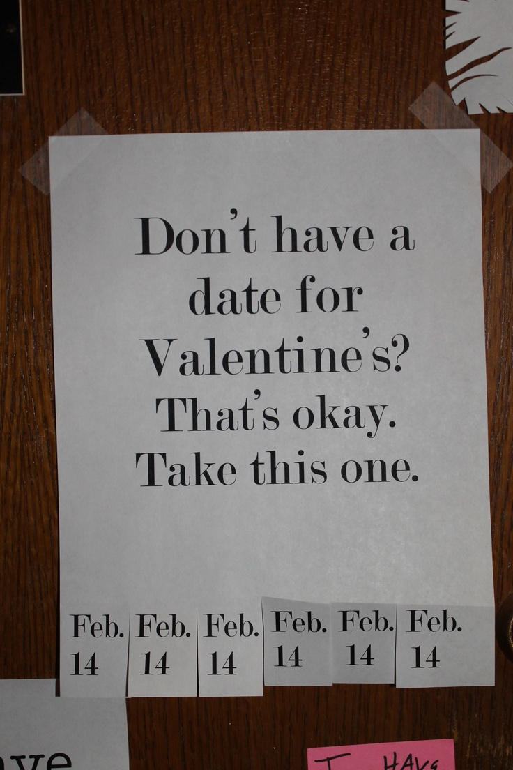#dorm #tearable #Valentines The date for Valentine's day is February 14th. Now you have a date. :)