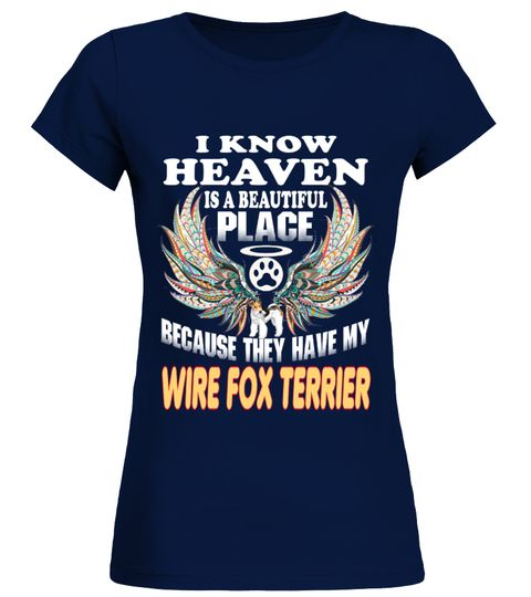 "# I Know Heaven My WIRE FOX TERRIER .  Special Offer, not available in shopsComes in a variety of styles and coloursBuy yours now before it is too late!Secured payment via Visa / Mastercard / Amex / PayPal / iDealHow to place an order            Choose the model from the drop-down menu      Click on ""Buy it now""      Choose the size and the quantity      Add your delivery address and bank details      And that's it!"