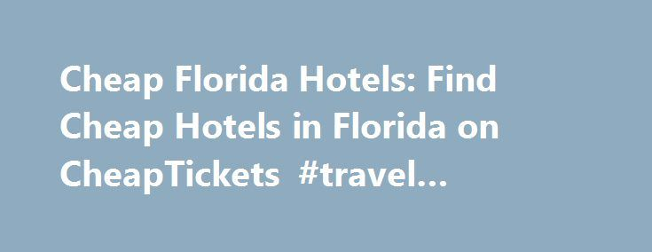 Cheap Florida Hotels: Find Cheap Hotels in Florida on CheapTickets #travel #indochina http://travel.nef2.com/cheap-florida-hotels-find-cheap-hotels-in-florida-on-cheaptickets-travel-indochina/  #cheapest hotel prices # Florida hotels The Sunshine State is very welcoming for visitors because of the gorgeous weather, beaches, diverse culture, and chill atmosphere. Tourists can find reasonable lodging in Florida's most attractive areas like Miami, Orlando, Key West, Jacksonville, Daytona Beach…