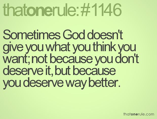 thatoneruleThank You God, Daily Reminder, Remember This, True Facts, Life Lessons, Deserve Better, So True, Gods Plan, Have Faith