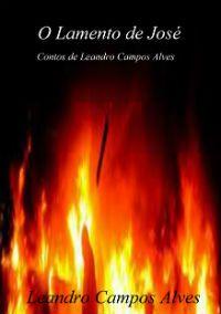 O Lamento de José, por Leandro Campos Alves. :: Escritor Leandro Campos Alves